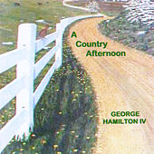 A Country Afternoon by George Hamilton IV