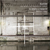Haydn: The 7 Last Words of Christ by Alexei Lubimov