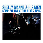 Complete Live at the Black Hawk by Shelly Manne