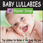 Baby Lullabies of Popular Songs: Top Lullabies for Babies of the Songs We Love by Robbins Island Music Group