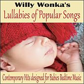Willy Wonka's Lullabies of Popular Songs: Contemporary Hits Designed for Babies Bedtime Music by Robbins Island Music Group