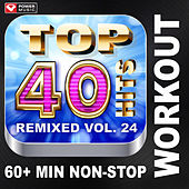 Top 40 Hits Remixed Vol. 24 (60+ Min Non-Stop Workout Mix (128 BPM) ) by Various Artists