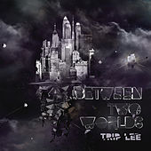 Between Two Worlds by Trip Lee