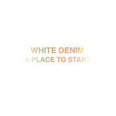 A Place to Start by White Denim