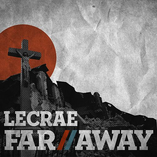 Far Away by Lecrae