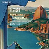 Respighi: Impressioni brasiliane & La Boutique fantasque by Orchestre Philharmonique Royal de Liège