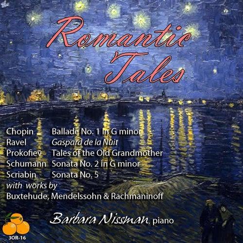 Romantic Tales: Barbara Nissman, Piano: Chopin, Ravel, Buxtehude, Prokofiev, Scriabin, Mendelssohn, Schumann & Rachmaninoff by Barbara Nissman