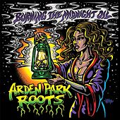 Burning the Midnight Oil by Arden Park Roots
