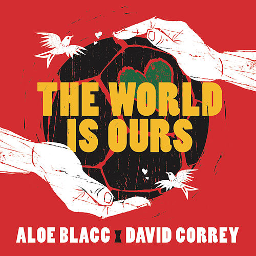 The World Is Ours (Coca-Cola 2014 World's Cup Anthem) by Aloe Blacc