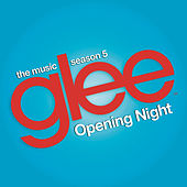 Glee: The Music, Opening Night by Glee Cast