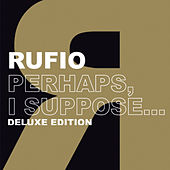 Perhaps, I Suppose (Deluxe Edition) by Rufio
