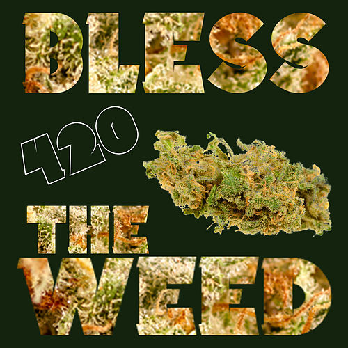 Bless the Weed: Mind-Blowing Dub and Reggae for Ganja Smoking! 420 Marijuana Music with Bob Marley, Lee Perry, King Tubby, Max Romeo and More by Various Artists