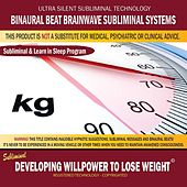 Developing Willpower to Lose Weight: Learning While Sleeping Program (Self-Improvement While You Sleep With the Power of Positive Affirmations) by Binaural Beat Brainwave Subliminal Systems