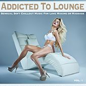Addicted To Lounge, Vol. 1 (Sensual Soft Chillout Music for Love Making or Massage) by Various Artists