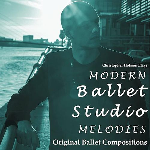 Modern Ballet Studio Melodies Original Ballet Compositions by Christopher N Hobson