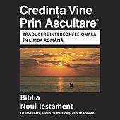 Noul Testament Română (Dramatizat) Versiunea Interconfesional - Romanian Bible (Dramatized) by The Bible