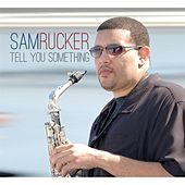 Tell You Something by Sam Rucker