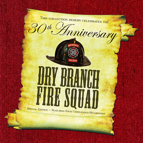 Thirtieth Anniversary Special by The Dry Branch Fire Squad