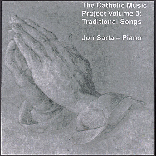 The Catholic Music Project Volume 3: Traditional Songs by Jon Sarta