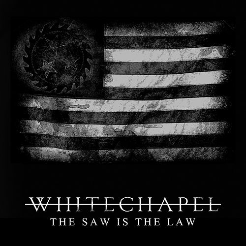 The Saw Is the Law by Whitechapel