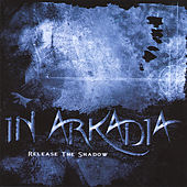 Release The Shadow by In Arkadia