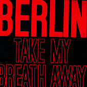Take My Breath Away by Berlin