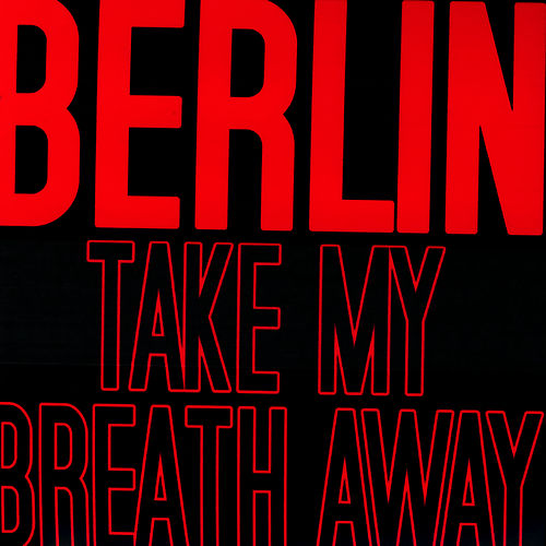 Take My Breath Away by Berlin