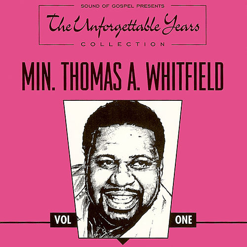 The Unforgettable Years Collection Vol. One by Minster Thomas A. Whitfield
