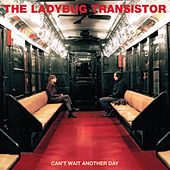 Can't Wait Another Day by Ladybug Transistor