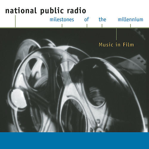 NPR - Milestones of the Millennium - Music in Film von Various Artists