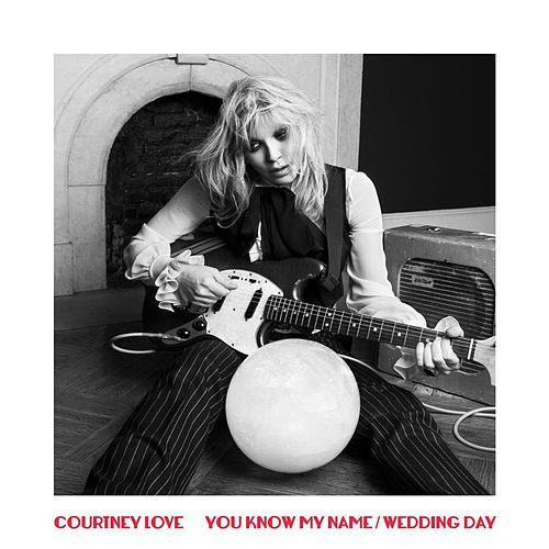 You Know My Name / Wedding Day by Courtney Love