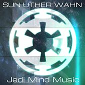 Jedi Mind Music by Sun Uther Wahn