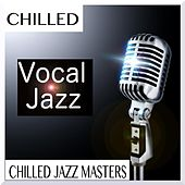 Chilled Vocal Jazz by Chilled Jazz Masters