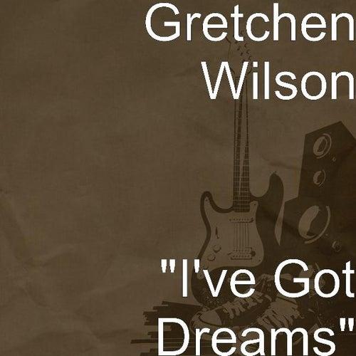 'I've Got Dreams' by Gretchen Wilson