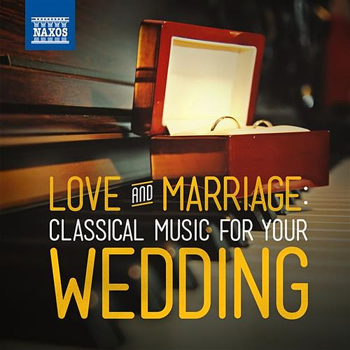 Love & Marriage: Classical Music for Your Wedding by Various Artists