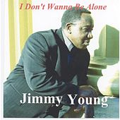 I Don't Wanna Be Alone by Jimmy Young