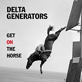 Get on the Horse by Delta Generators