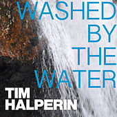 Washed by the Water by Tim Halperin