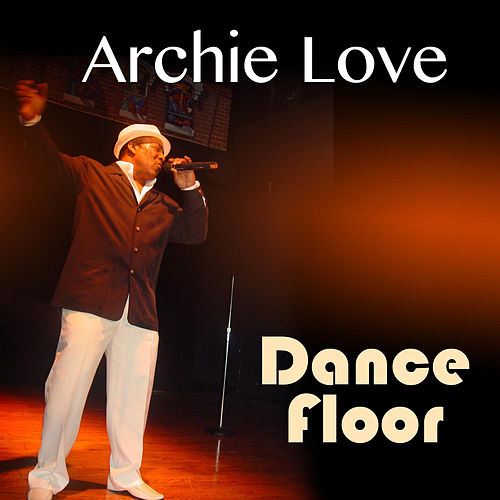 Dance Floor - Single by Archie Love