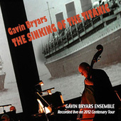 Gavin Bryars: The Sinking of the Titanic (Recorded Live on 2012 Centenary Tour) by Various Artists