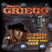 Cowboys, Outlaws & Border Town Dogs by Danny Griego
