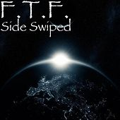 Side Swiped by F.T.F.