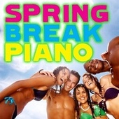 Spring Break Piano by Piano Tribute Players
