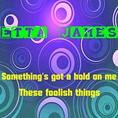 Something's Got a Hold on Me by Etta James