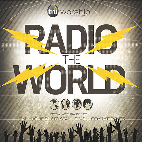Radio the World (feat. Tim Hughes, Crystal Lewis & Jody McBrayer) by Tru Worship