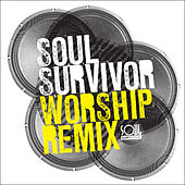 Soul Survivor Worship Remix by Soul Survivor
