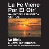 Náhuatl Huasteca Central Del Nuevo Testamento (Dramatizadas) - Nahuatl Huasteca Central Bible by La Biblia