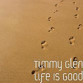 Life Is Good by Timmy Glen