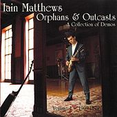 Orphans ans Outcasts Vol 1 A Collection Of Demos by Iain Matthews