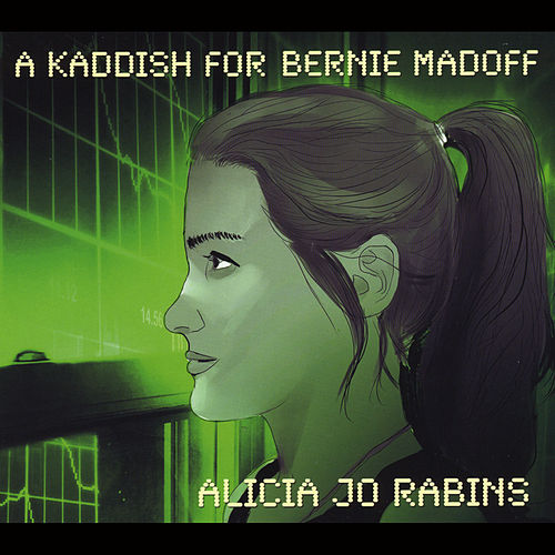 A Kaddish for Bernie Madoff by Alicia Jo Rabins